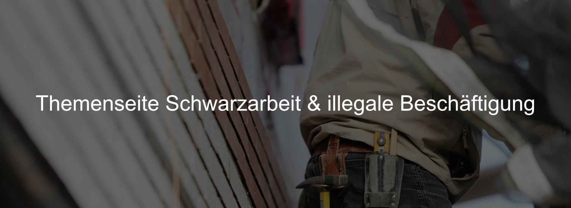 Die Themenseite zur Schwarzarbeit und der illegalen Beschäftigung